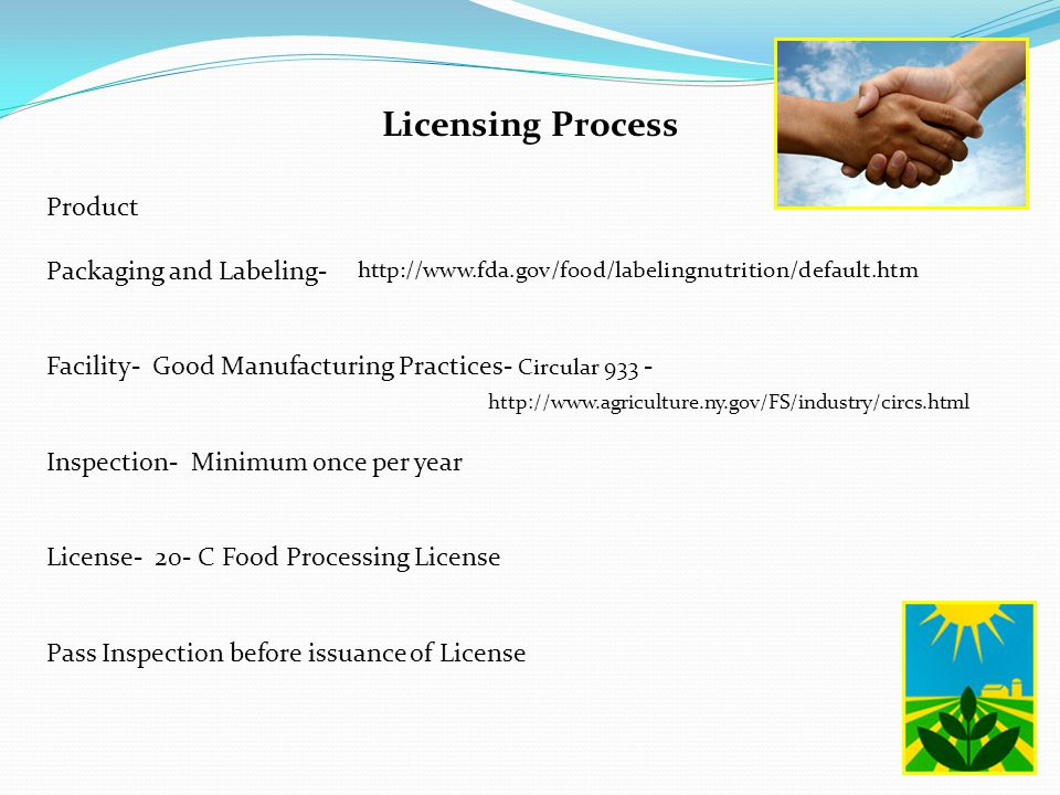 Licensing Process Product Packaging and Labeling- Facility- Good Manufacturing Practices- Circular 933 - Inspection- Minimum once per year License- 20