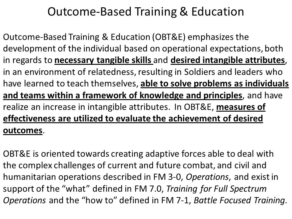 Outcome-Based Training & Education Outcome-Based Training & Education (OBT&E) emphasizes the development of the individual based on operational expect
