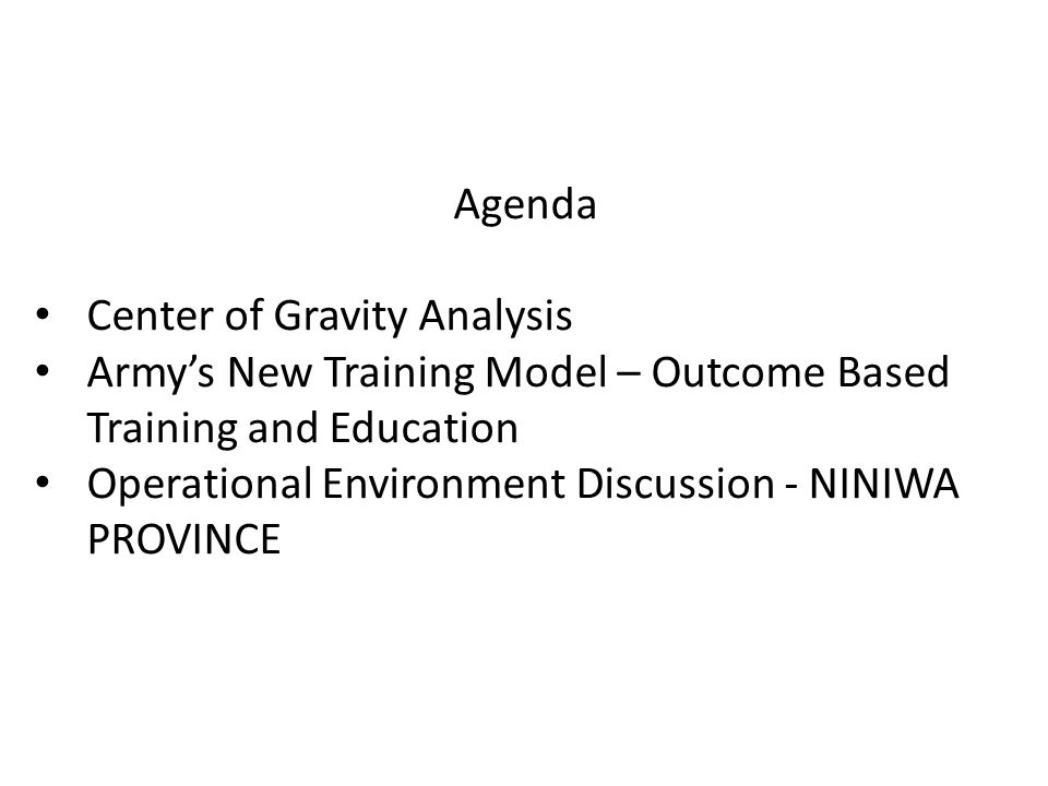 Agenda Center of Gravity Analysis Army's New Training Model – Outcome Based Training and Education Operational Environment Discussion - NINIWA PROVINC