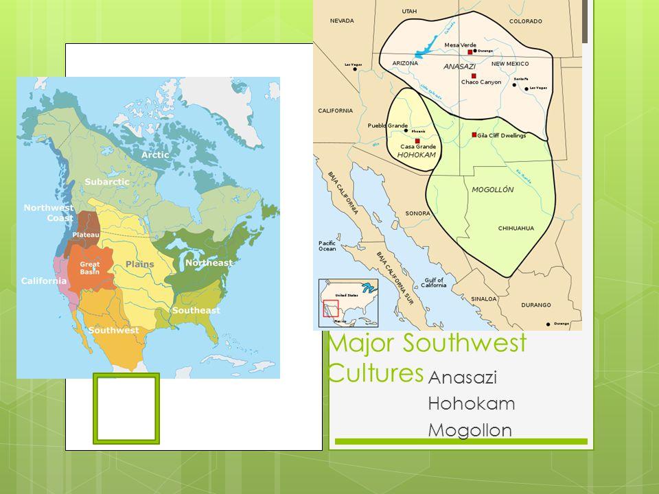 Major Southwest Cultures Anasazi Hohokam Mogollon