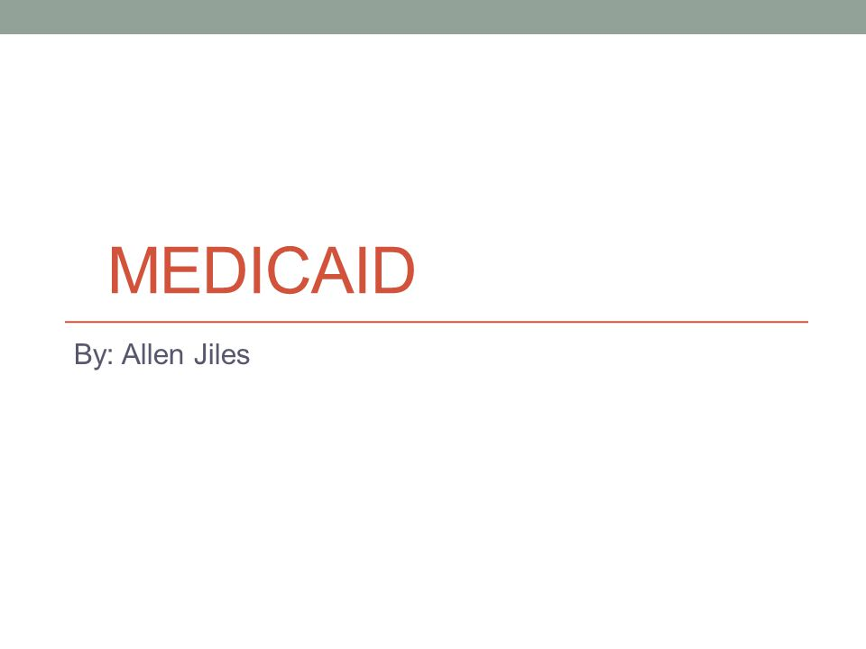 MEDICAID By: Allen Jiles