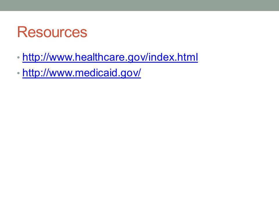 Resources http://www.healthcare.gov/index.html http://www.medicaid.gov/