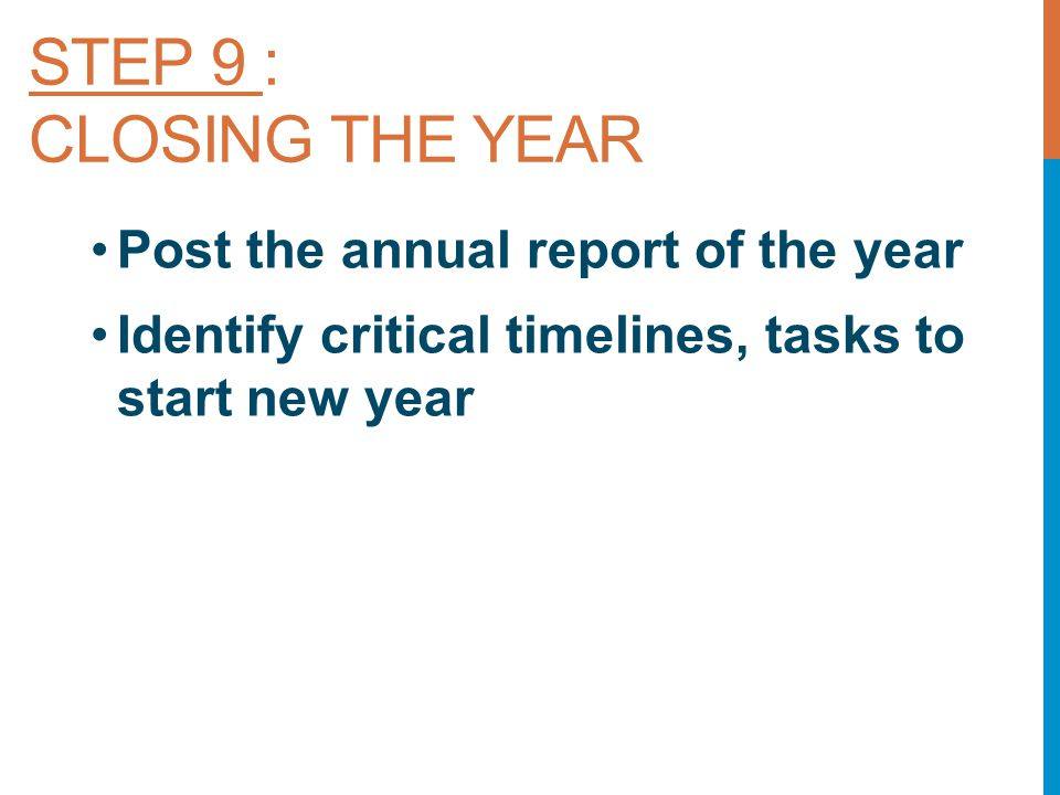 STEP 9 : CLOSING THE YEAR Post the annual report of the year Identify critical timelines, tasks to start new year