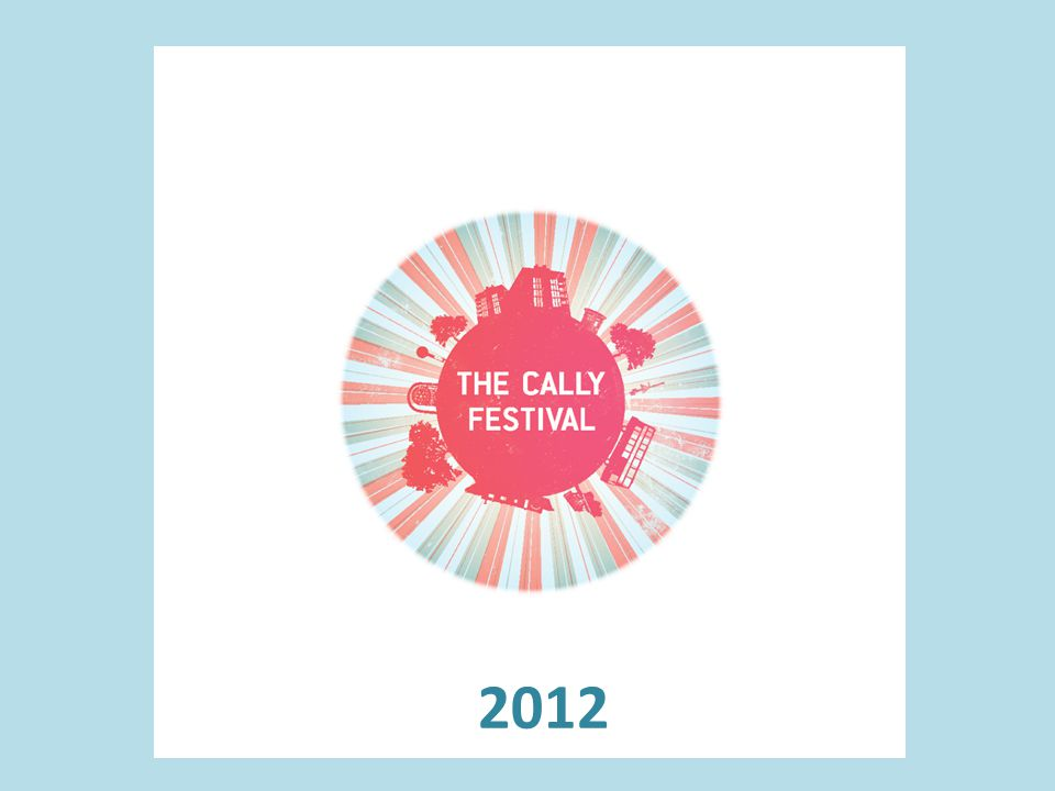 Get in touch Frequent updates online: Website: www.thecallyfestival.comwww.thecallyfestival.com Twitter: @thecallyfest Facebook: The Cally Festival Email: info@thecallyfestival.cominfo@thecallyfestival.com Or drop in to 356 Caledonian Rd