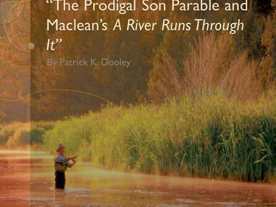 The Prodigal Son Parable and Maclean's A River Runs Through It By Patrick K. Dooley
