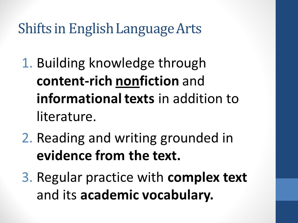 Shifts in English Language Arts 1.Building knowledge through content-rich nonfiction and informational texts in addition to literature.