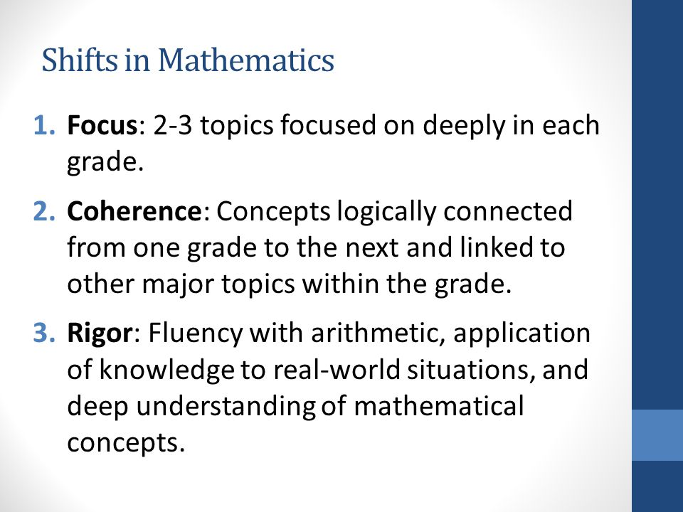 Shifts in Mathematics 1.Focus: 2-3 topics focused on deeply in each grade.