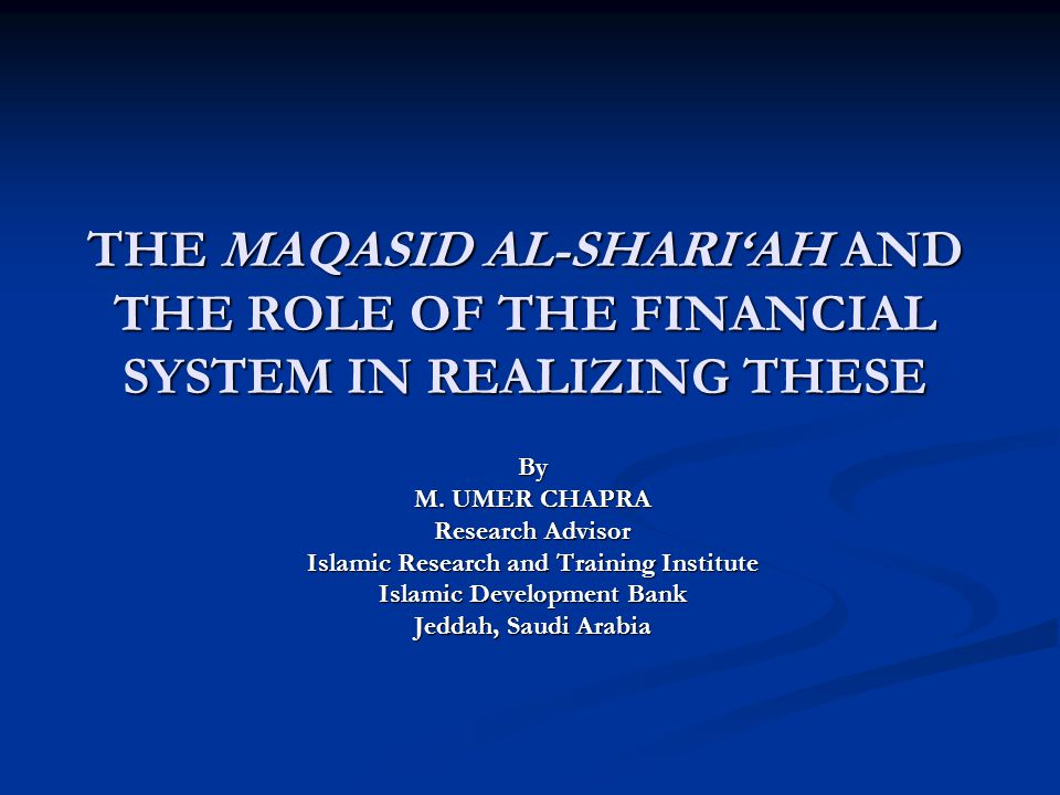 THE MAQASID AL-SHARI'AH AND THE ROLE OF THE FINANCIAL SYSTEM IN REALIZING THESE By M.
