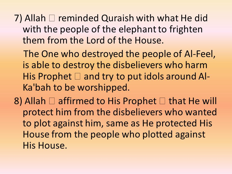 7) Allah  reminded Quraish with what He did with the people of the elephant to frighten them from the Lord of the House.