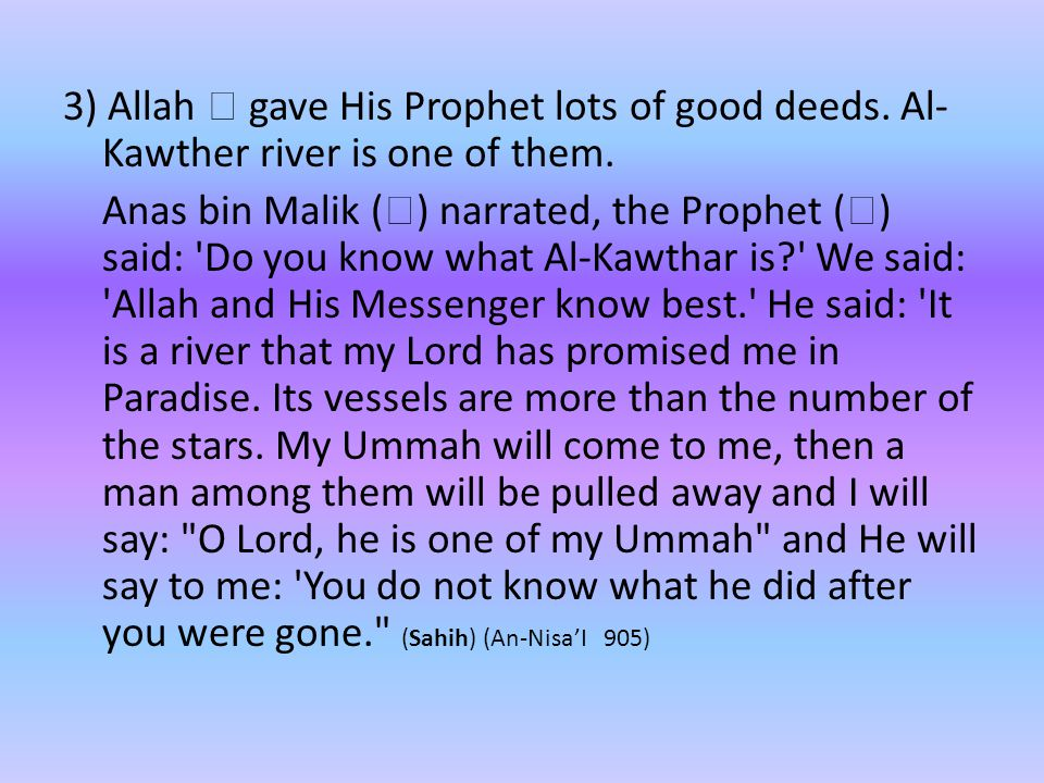 3) Allah  gave His Prophet lots of good deeds. Al- Kawther river is one of them.