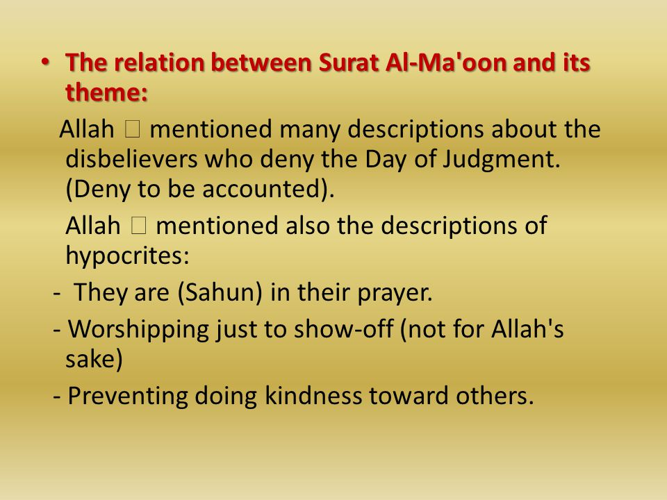 The relation between Surat Al-Ma oon and its theme: The relation between Surat Al-Ma oon and its theme: Allah  mentioned many descriptions about the disbelievers who deny the Day of Judgment.