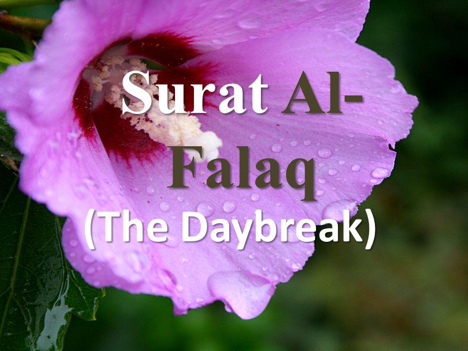 قُلْ أَعُوذُ بِرَبِّ الْفَلَقِ (1) 1.Say: I seek refuge with (Allah) the Lord of the daybreak, 1.