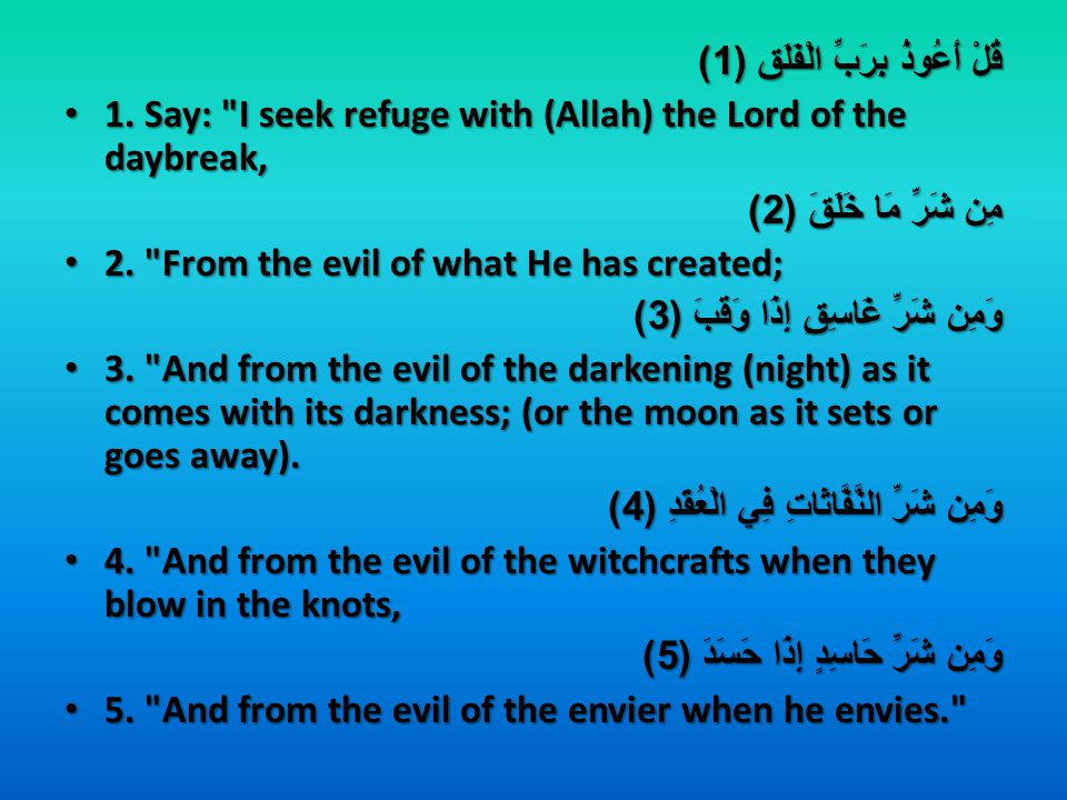 6) The Sequence of the evils are: In descending form (in numbers of happening): The darkness occurred every day, and it comes more than the number of the sorcerers, and the sorcerers in the Surat Al-Falaq are plural and the envier is one.