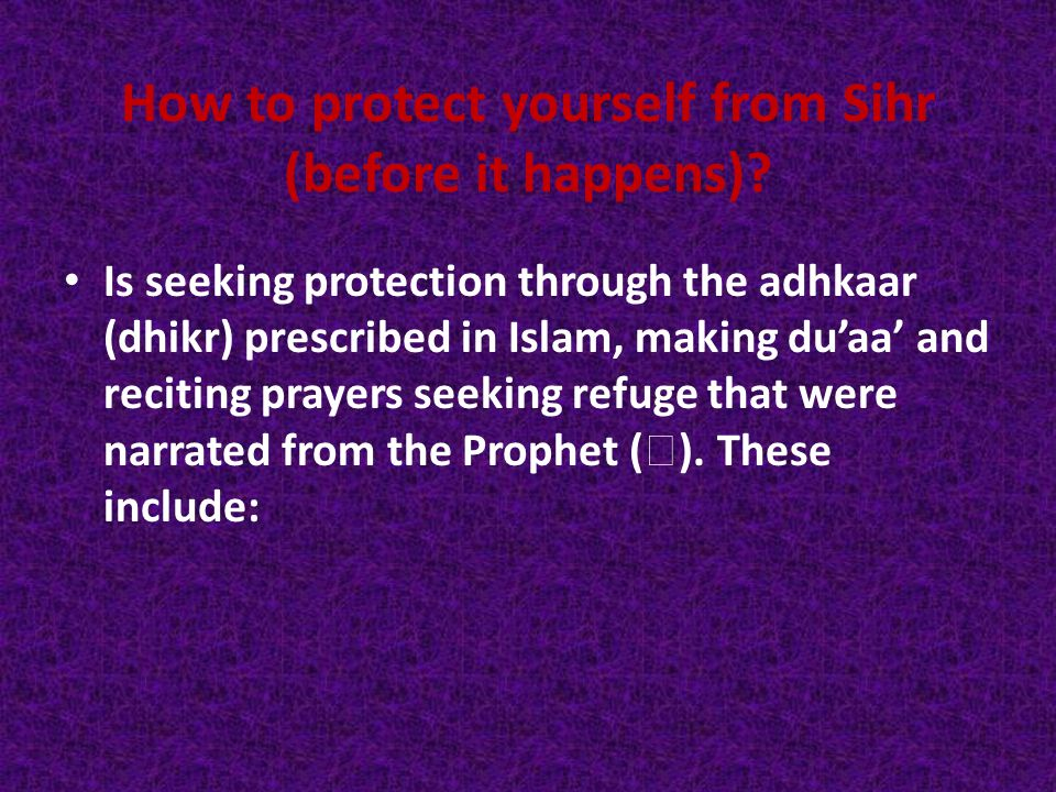 How to protect yourself from Sihr (before it happens)? Is seeking protection through the adhkaar (dhikr) prescribed in Islam, making du'aa' and reciti
