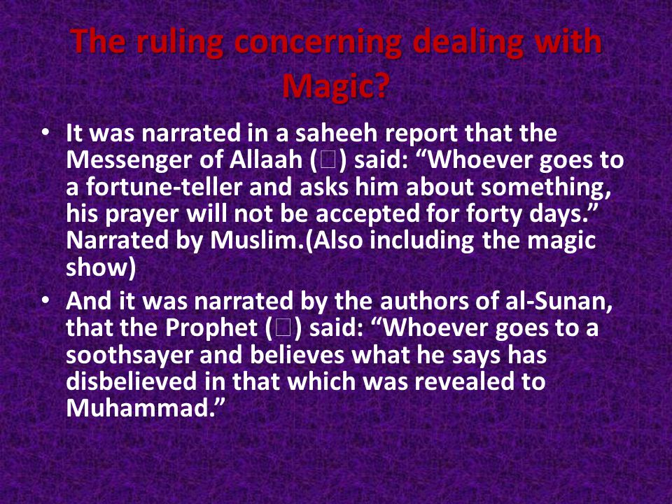 "The ruling concerning dealing with Magic? It was narrated in a saheeh report that the Messenger of Allaah (  ) said: ""Whoever goes to a fortune-telle"