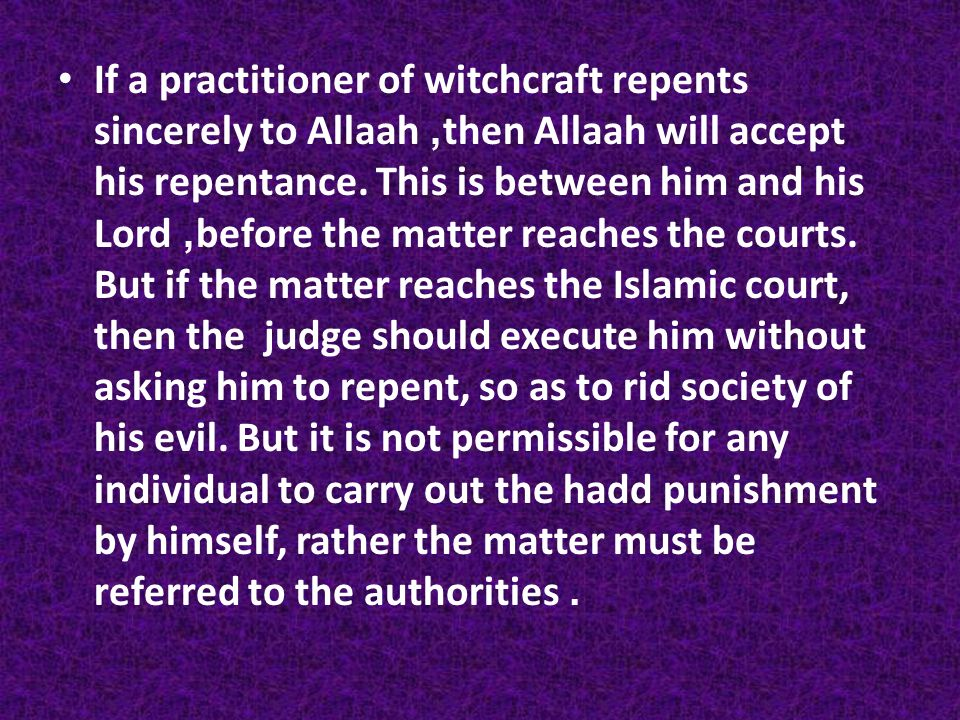 If a practitioner of witchcraft repents sincerely to Allaah, then Allaah will accept his repentance.