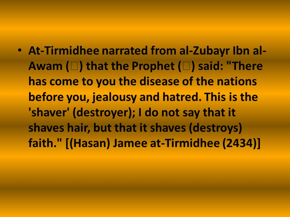 At-Tirmidhee narrated from al-Zubayr Ibn al- Awam (  ) that the Prophet (  ) said: