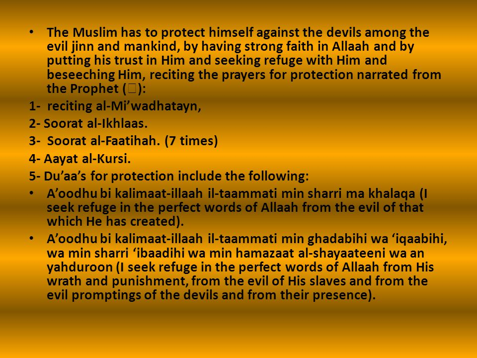 The Muslim has to protect himself against the devils among the evil jinn and mankind, by having strong faith in Allaah and by putting his trust in Him