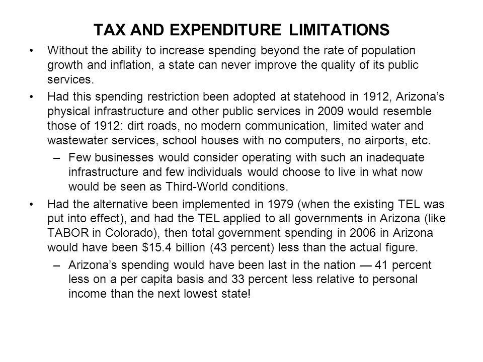 TAX AND EXPENDITURE LIMITATIONS Without the ability to increase spending beyond the rate of population growth and inflation, a state can never improve the quality of its public services.