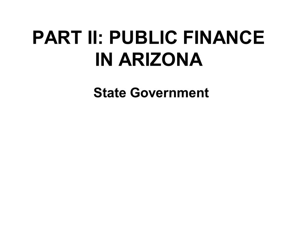 PART II: PUBLIC FINANCE IN ARIZONA State Government