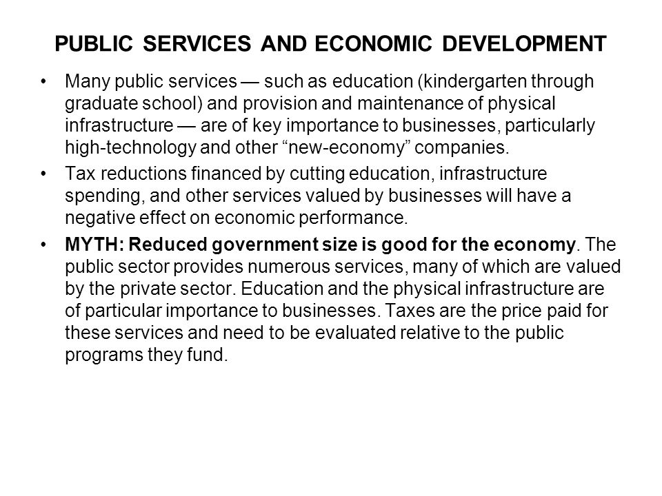 PUBLIC SERVICES AND ECONOMIC DEVELOPMENT Many public services — such as education (kindergarten through graduate school) and provision and maintenance of physical infrastructure — are of key importance to businesses, particularly high-technology and other new-economy companies.