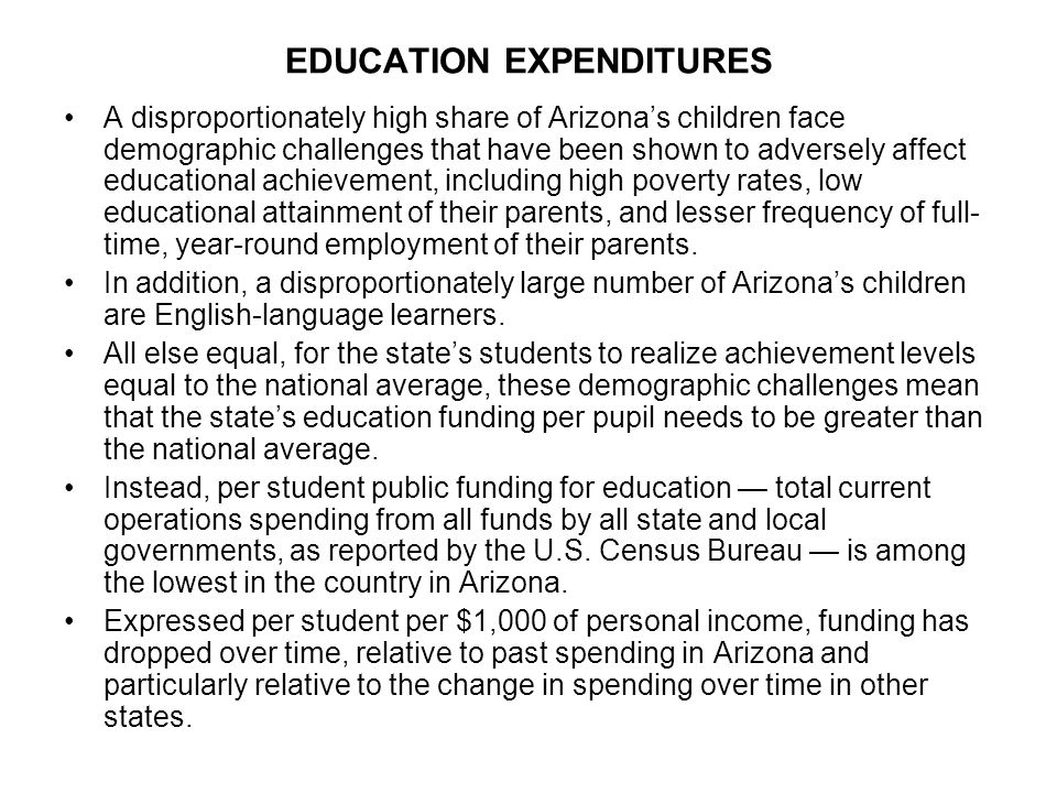 EDUCATION EXPENDITURES A disproportionately high share of Arizona's children face demographic challenges that have been shown to adversely affect educational achievement, including high poverty rates, low educational attainment of their parents, and lesser frequency of full- time, year-round employment of their parents.
