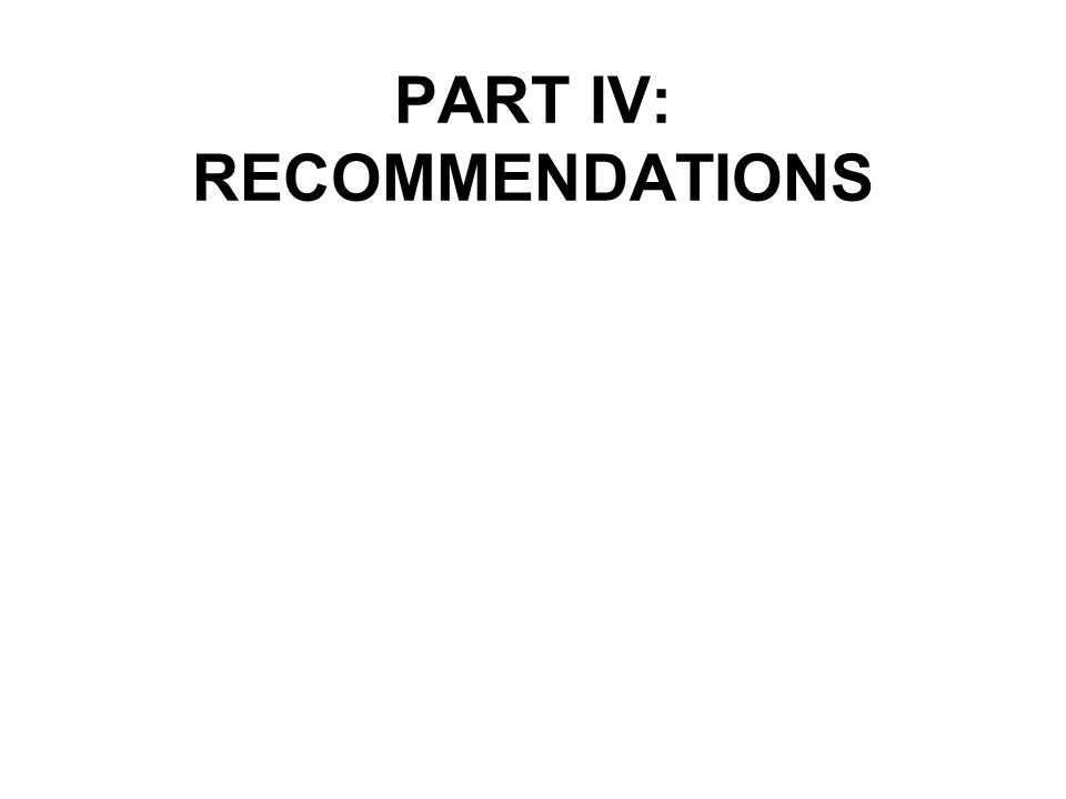 PART IV: RECOMMENDATIONS