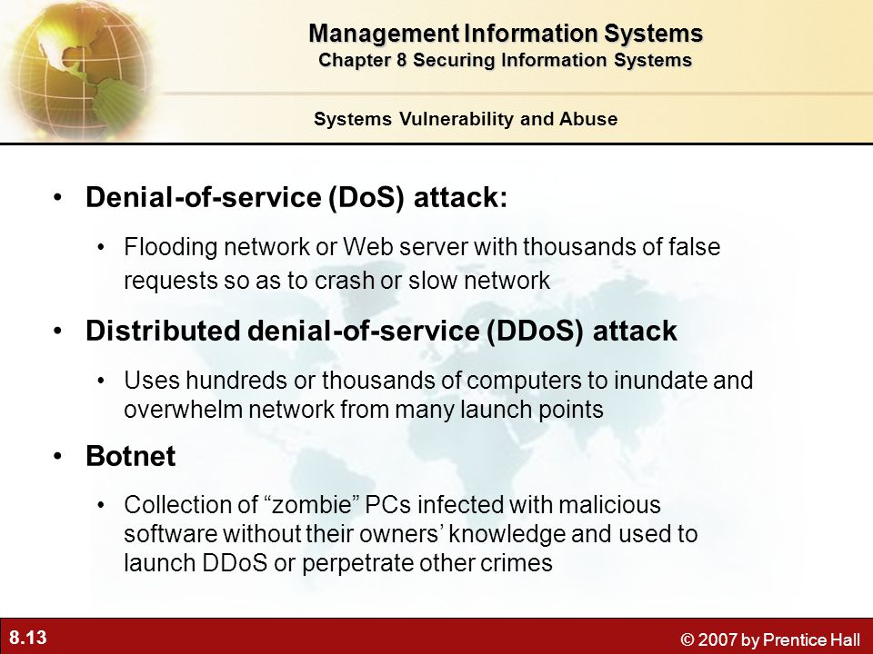 8.13 © 2007 by Prentice Hall Systems Vulnerability and Abuse Denial-of-service (DoS) attack: Flooding network or Web server with thousands of false re