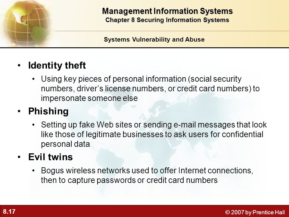 8.17 © 2007 by Prentice Hall Systems Vulnerability and Abuse Identity theft Using key pieces of personal information (social security numbers, driver'