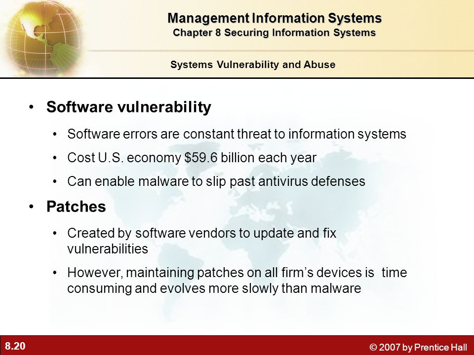8.20 © 2007 by Prentice Hall Systems Vulnerability and Abuse Software vulnerability Software errors are constant threat to information systems Cost U.