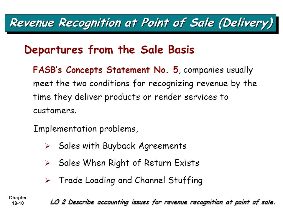 Chapter 18-10 FASB's Concepts Statement No. 5, companies usually meet the two conditions for recognizing revenue by the time they deliver products or