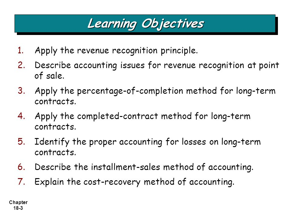 Chapter 18-3 1. 1.Apply the revenue recognition principle. 2. 2.Describe accounting issues for revenue recognition at point of sale. 3. 3.Apply the pe