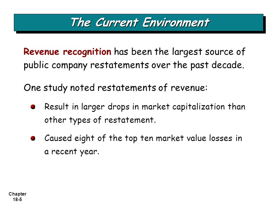 Chapter 18-6 The revenue recognition principle provides that companies should recognize revenue Guidelines for Revenue Recognition The Current Environment LO 1 Apply the revenue recognition principle.