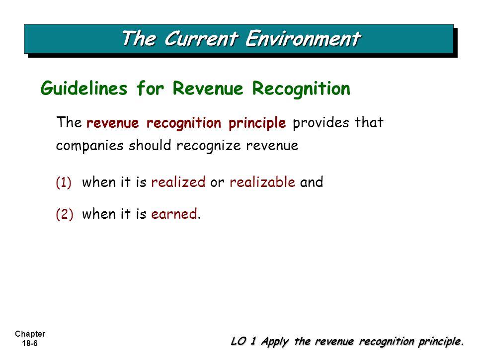 Chapter 18-6 The revenue recognition principle provides that companies should recognize revenue Guidelines for Revenue Recognition The Current Environ