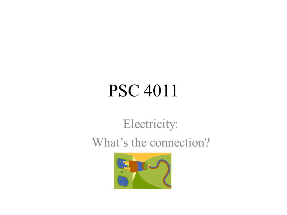 PSC 4011 Electricity: What's the connection?