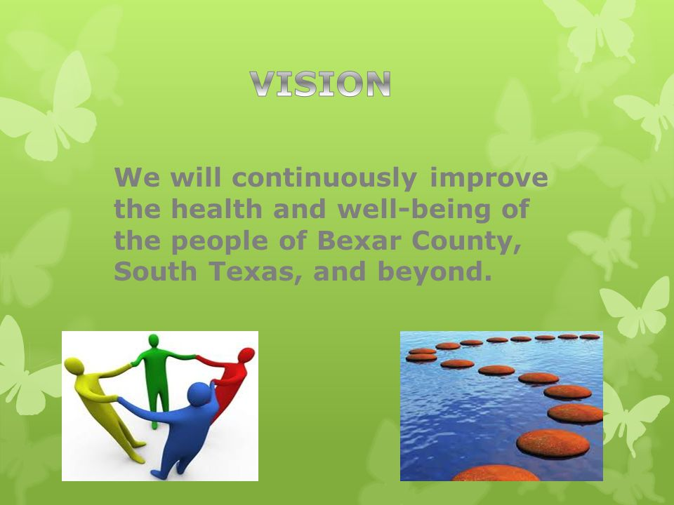 We will continuously improve the health and well-being of the people of Bexar County, South Texas, and beyond.