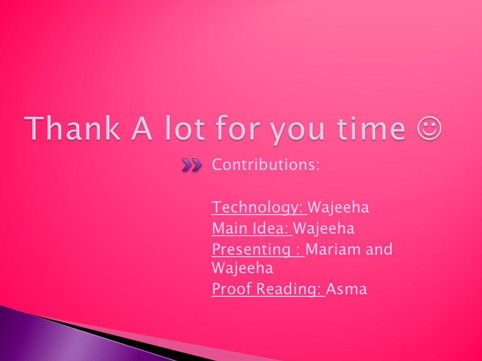 Contributions: Technology: Wajeeha Main Idea: Wajeeha Presenting : Mariam and Wajeeha Proof Reading: Asma