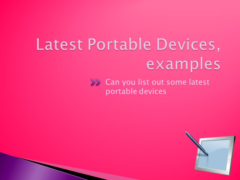 Can you list out some latest portable devices