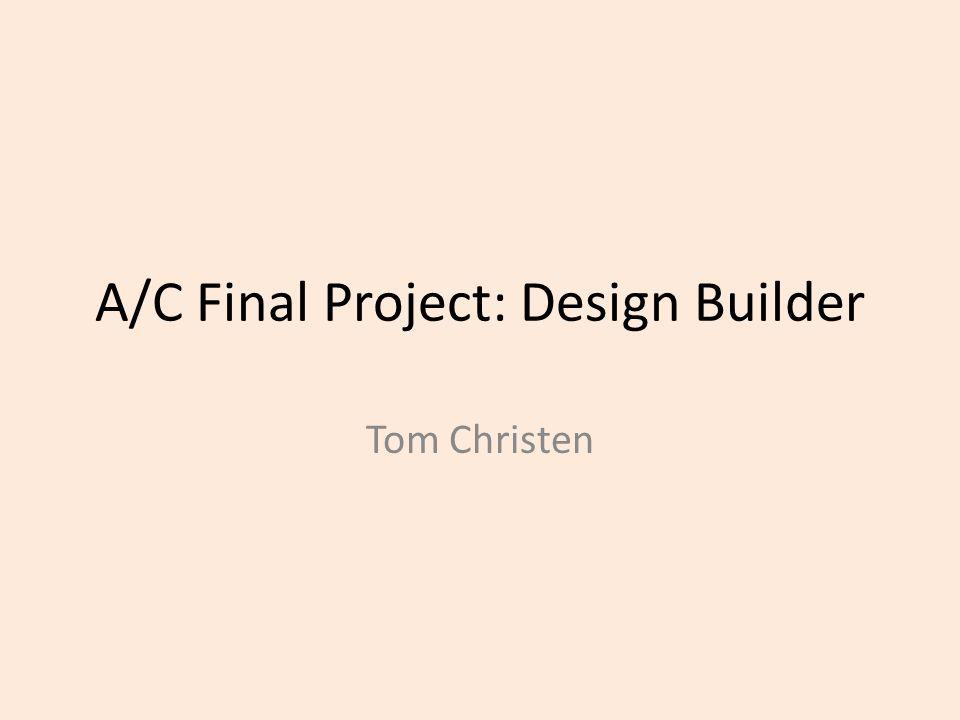 A/C Final Project: Design Builder Tom Christen