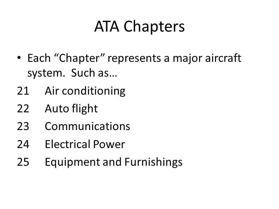 ATA Chapters Each Chapter represents a major aircraft system.