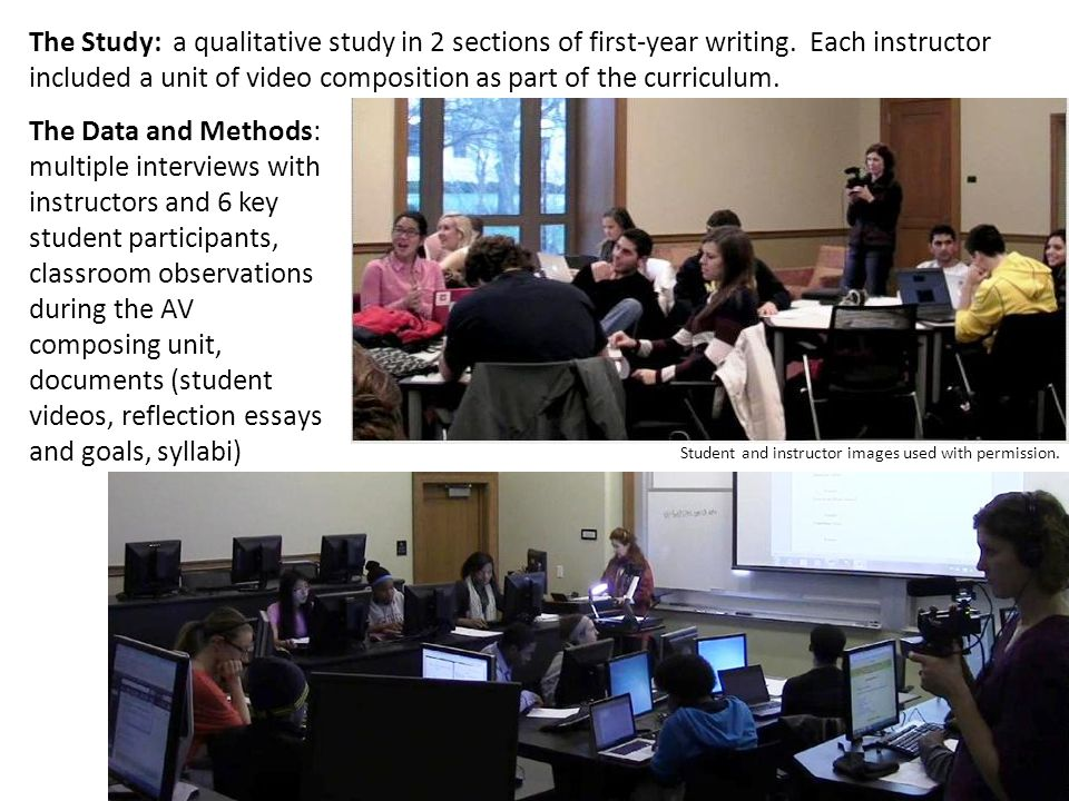 The Study: a qualitative study in 2 sections of first-year writing. Each instructor included a unit of video composition as part of the curriculum. Th
