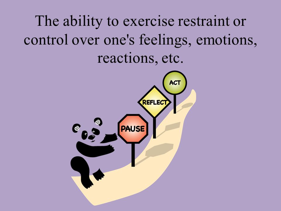 The ability to exercise restraint or control over one s feelings, emotions, reactions, etc.
