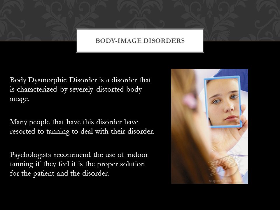 Body Dysmorphic Disorder is a disorder that is characterized by severely distorted body image. Many people that have this disorder have resorted to ta