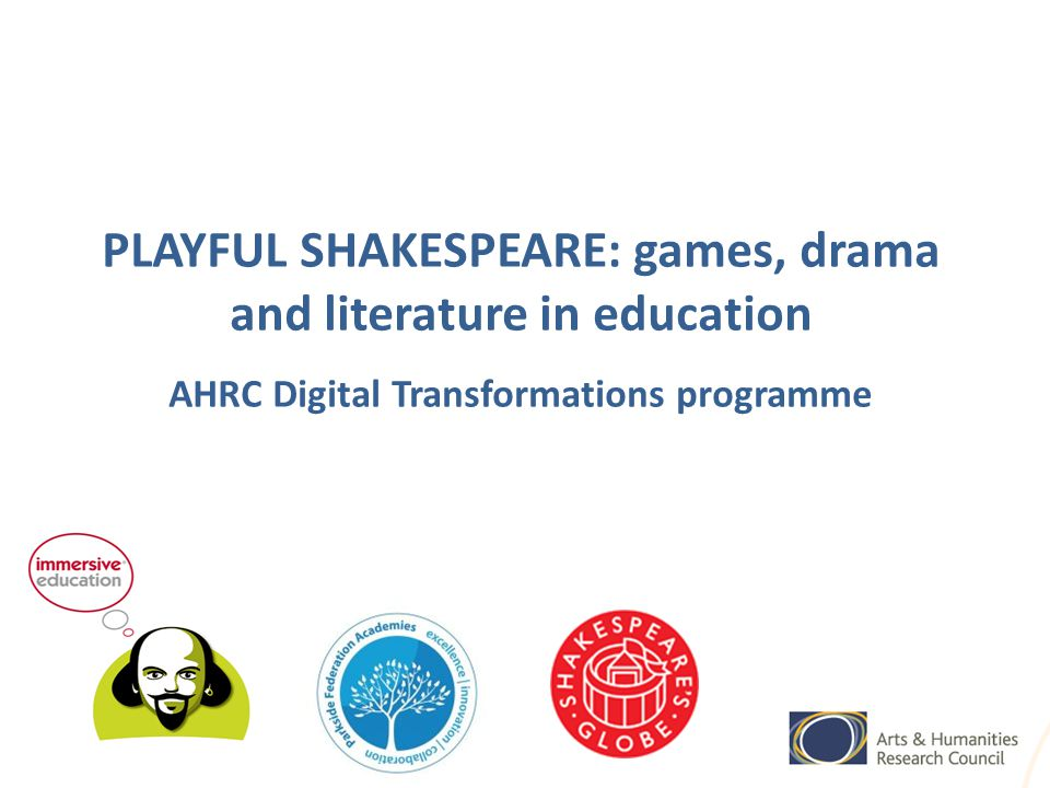 PLAYFUL SHAKESPEARE: games, drama and literature in education AHRC Digital Transformations programme
