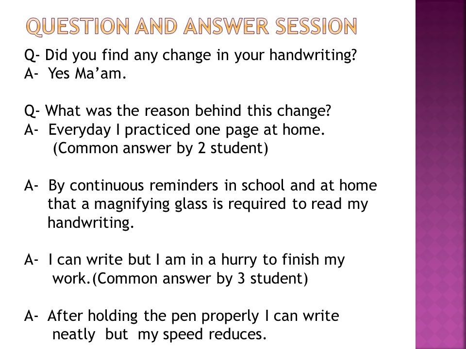 Q- Did you find any change in your handwriting. A- Yes Ma'am.