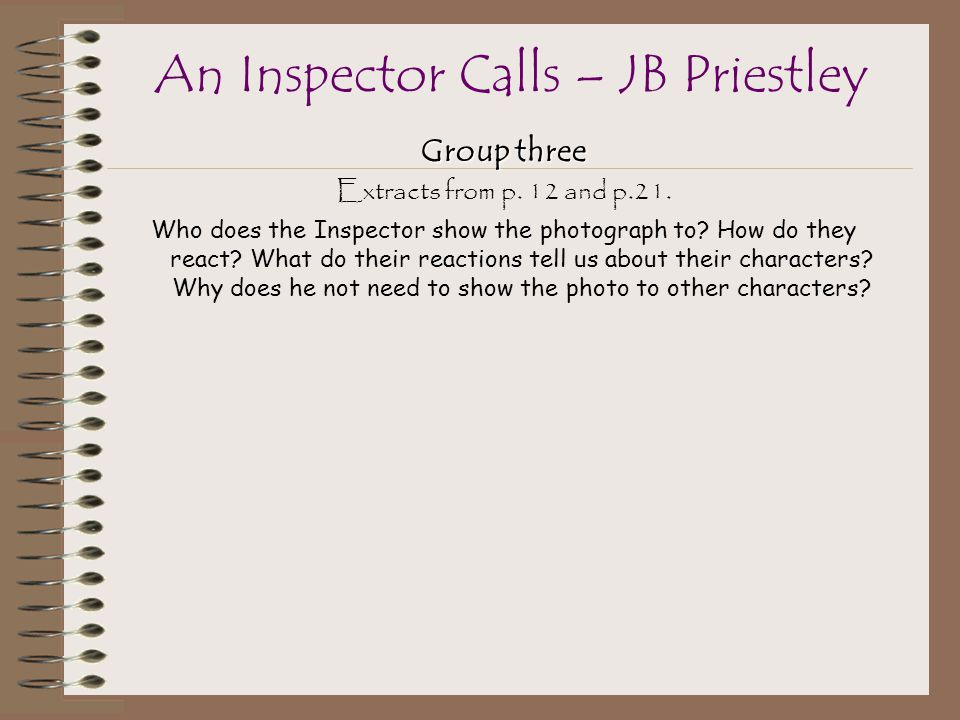 Group three Extracts from p.12 and p.21. Who does the Inspector show the photograph to.