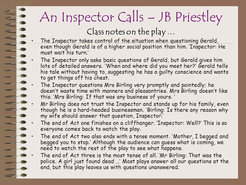 Class notes on the play … The Inspector takes control of the situation when questioning Gerald, even though Gerald is of a higher social position than him.