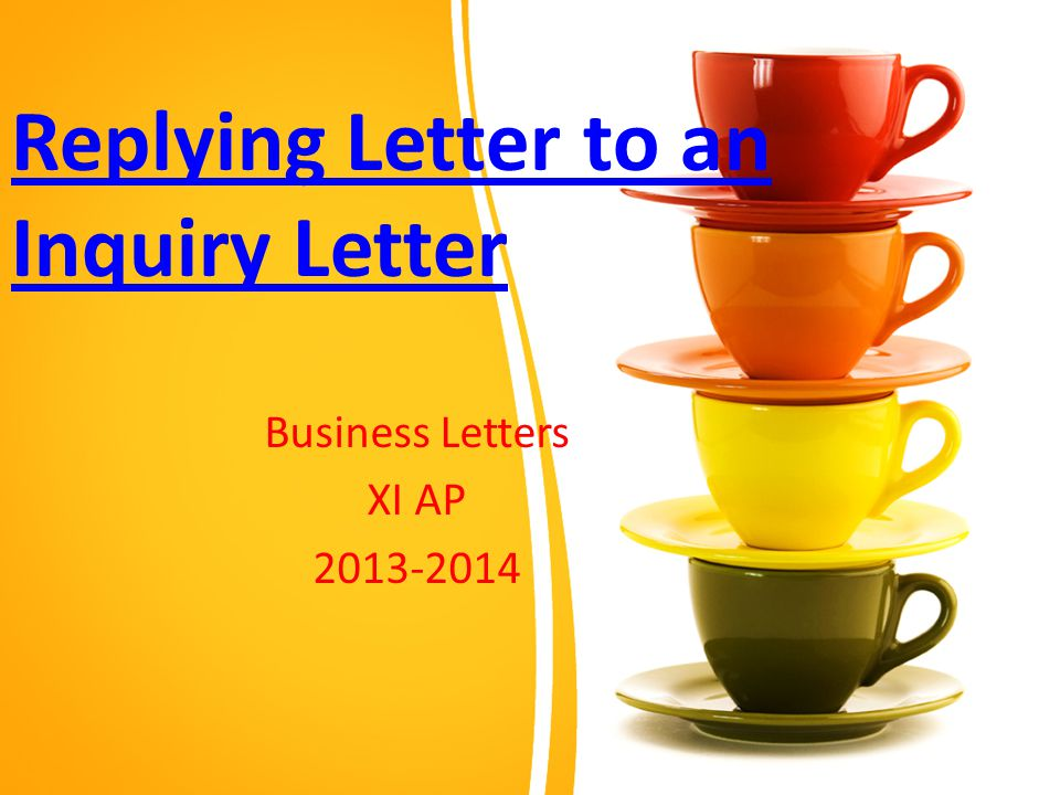 Replying Letter to an Inquiry Letter Business Letters XI AP 2013-2014