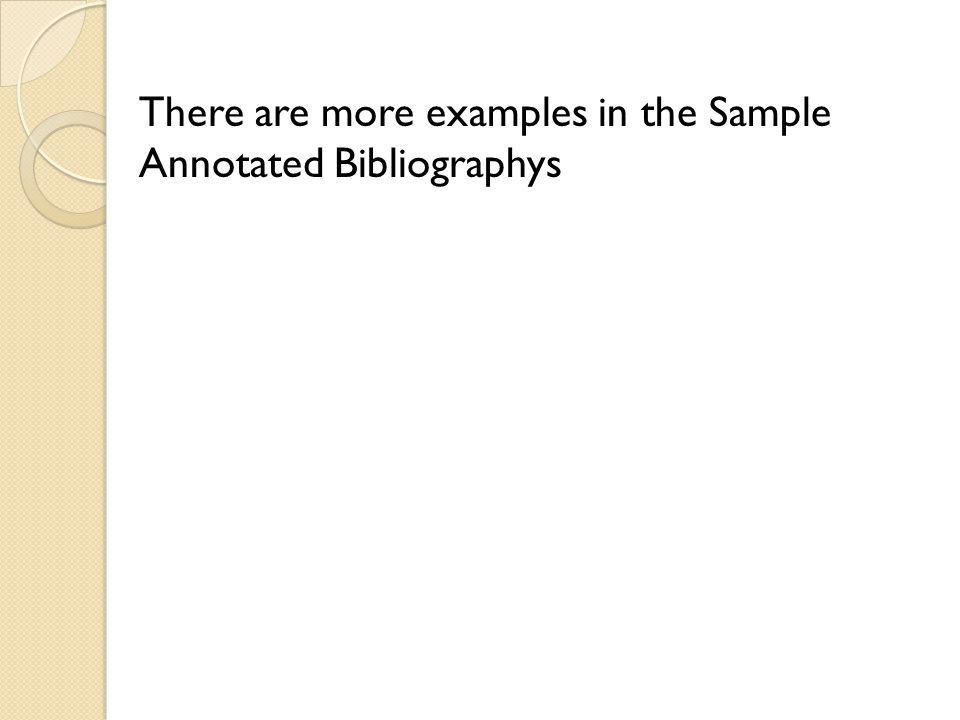 There are more examples in the Sample Annotated Bibliographys