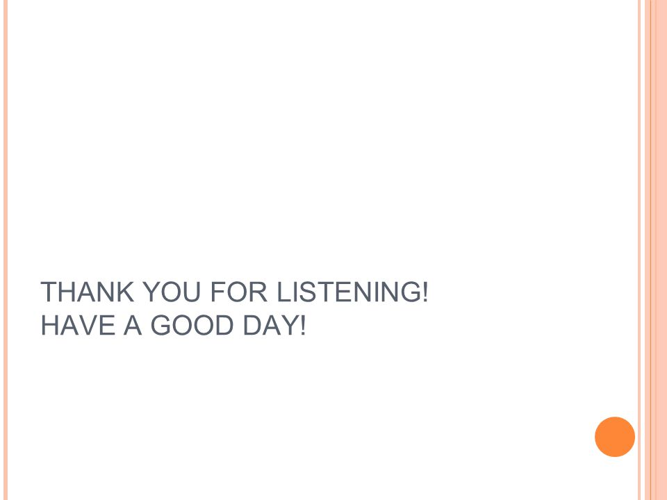 THANK YOU FOR LISTENING! HAVE A GOOD DAY!